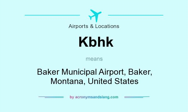 What does Kbhk mean? It stands for Baker Municipal Airport, Baker, Montana, United States