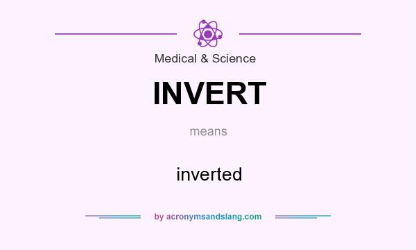 What does INVERT mean? It stands for inverted