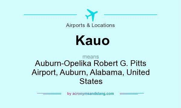 What does Kauo mean? It stands for Auburn-Opelika Robert G. Pitts Airport, Auburn, Alabama, United States