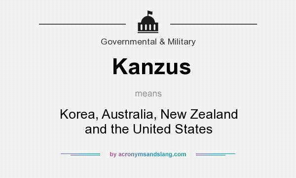 What does Kanzus mean? It stands for Korea, Australia, New Zealand and the United States