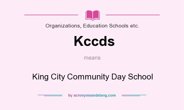 What does Kccds mean? It stands for King City Community Day School