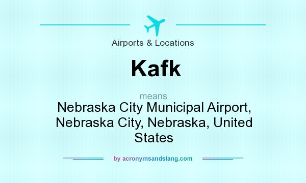 What does Kafk mean? It stands for Nebraska City Municipal Airport, Nebraska City, Nebraska, United States