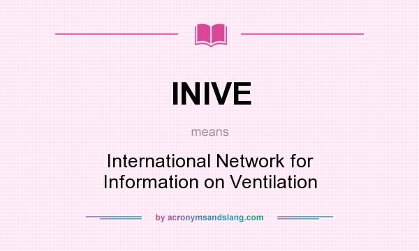 What does INIVE mean? It stands for International Network for Information on Ventilation