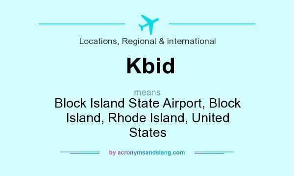 What does Kbid mean? It stands for Block Island State Airport, Block Island, Rhode Island, United States
