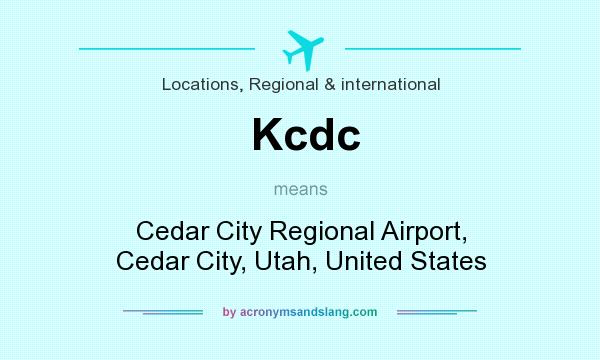 What does Kcdc mean? It stands for Cedar City Regional Airport, Cedar City, Utah, United States