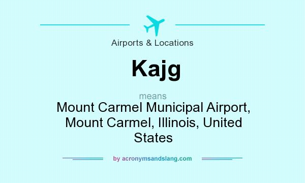 What does Kajg mean? It stands for Mount Carmel Municipal Airport, Mount Carmel, Illinois, United States