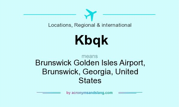 What does Kbqk mean? It stands for Brunswick Golden Isles Airport, Brunswick, Georgia, United States