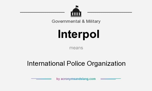 What does Interpol mean? It stands for International Police Organization
