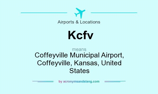 What does Kcfv mean? It stands for Coffeyville Municipal Airport, Coffeyville, Kansas, United States