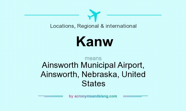 What does Kanw mean? It stands for Ainsworth Municipal Airport, Ainsworth, Nebraska, United States