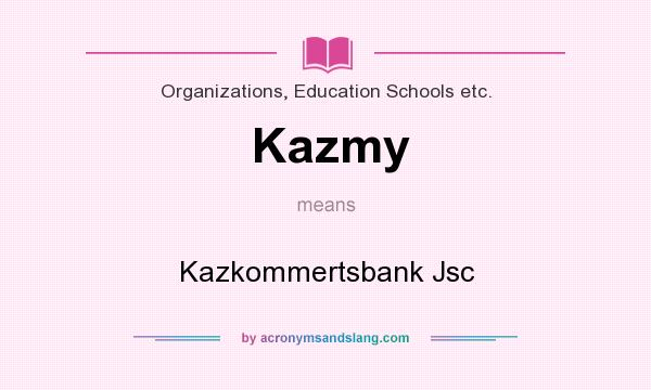 What does Kazmy mean? It stands for Kazkommertsbank Jsc