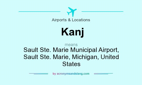 What does Kanj mean? It stands for Sault Ste. Marie Municipal Airport, Sault Ste. Marie, Michigan, United States