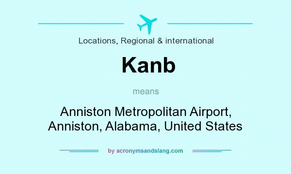 What does Kanb mean? It stands for Anniston Metropolitan Airport, Anniston, Alabama, United States