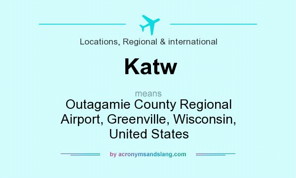 What does Katw mean? It stands for Outagamie County Regional Airport, Greenville, Wisconsin, United States