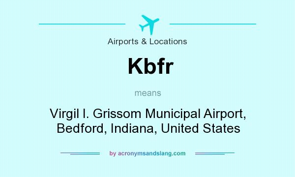 What does Kbfr mean? It stands for Virgil I. Grissom Municipal Airport, Bedford, Indiana, United States