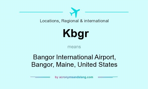 What does Kbgr mean? It stands for Bangor International Airport, Bangor, Maine, United States