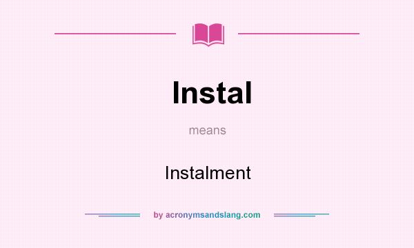 What does Instal mean? It stands for Instalment