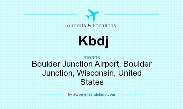 What does Kbdj mean? It stands for Boulder Junction Airport, Boulder Junction, Wisconsin, United States