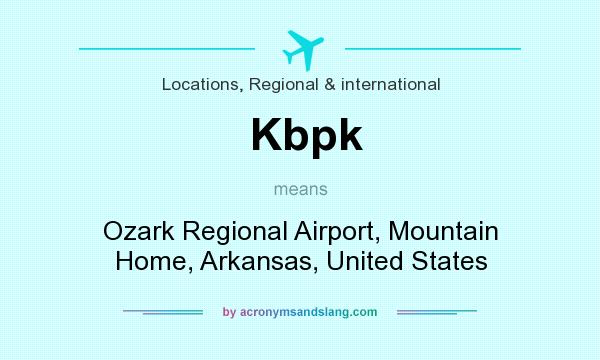 What does Kbpk mean? It stands for Ozark Regional Airport, Mountain Home, Arkansas, United States