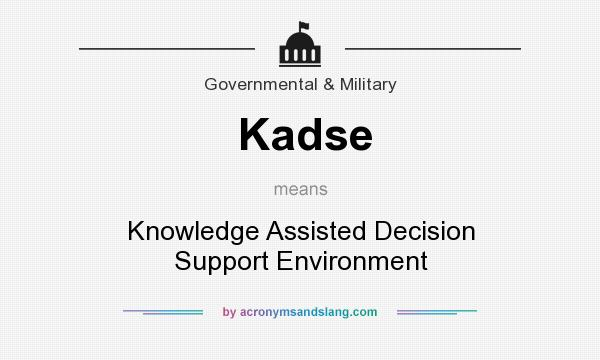 What does Kadse mean? It stands for Knowledge Assisted Decision Support Environment