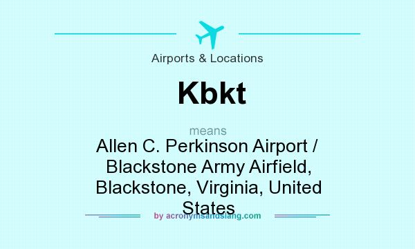 What does Kbkt mean? It stands for Allen C. Perkinson Airport / Blackstone Army Airfield, Blackstone, Virginia, United States