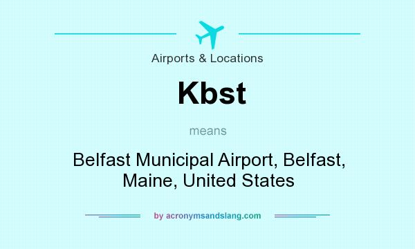 What does Kbst mean? It stands for Belfast Municipal Airport, Belfast, Maine, United States