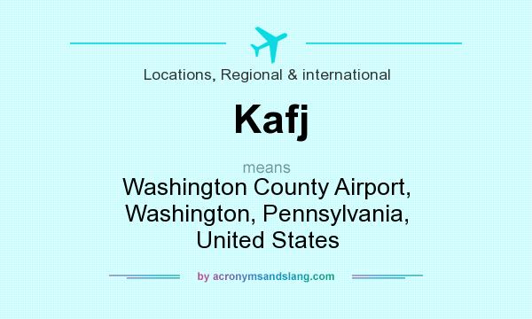 What does Kafj mean? It stands for Washington County Airport, Washington, Pennsylvania, United States