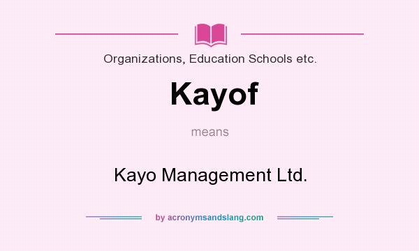 What does Kayof mean? It stands for Kayo Management Ltd.