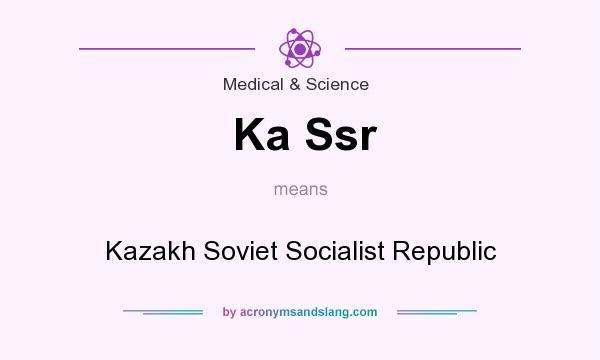 What does Ka Ssr mean? It stands for Kazakh Soviet Socialist Republic