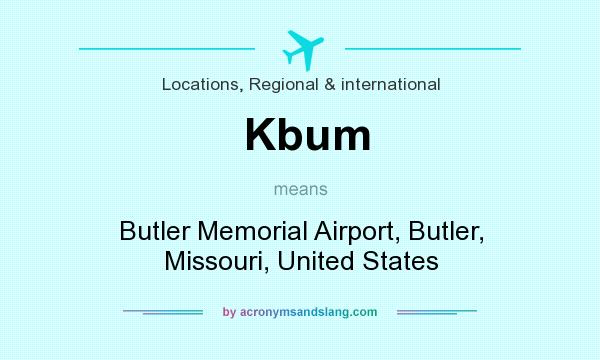 What does Kbum mean? It stands for Butler Memorial Airport, Butler, Missouri, United States
