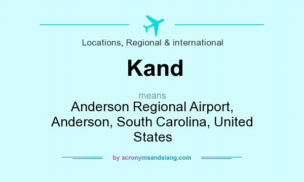 What does Kand mean? It stands for Anderson Regional Airport, Anderson, South Carolina, United States
