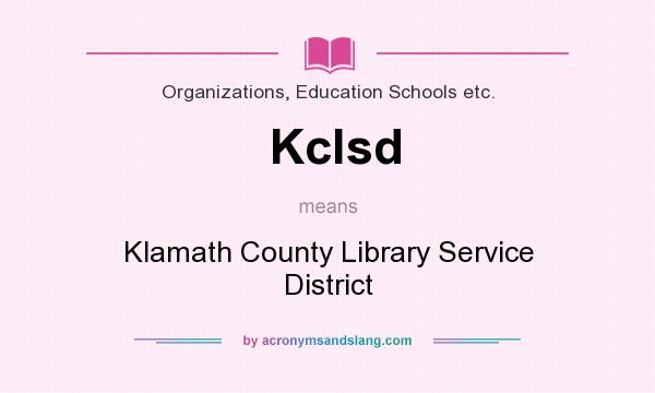 What does Kclsd mean? It stands for Klamath County Library Service District