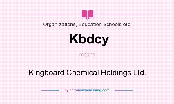 What does Kbdcy mean? It stands for Kingboard Chemical Holdings Ltd.