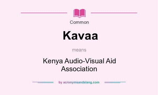 What does Kavaa mean? It stands for Kenya Audio-Visual Aid Association