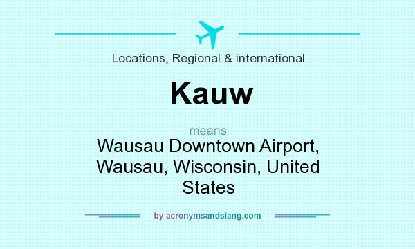 What does Kauw mean? It stands for Wausau Downtown Airport, Wausau, Wisconsin, United States