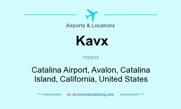 What does Kavx mean? It stands for Catalina Airport, Avalon, Catalina Island, California, United States