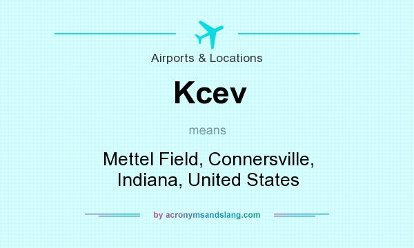 What does Kcev mean? It stands for Mettel Field, Connersville, Indiana, United States