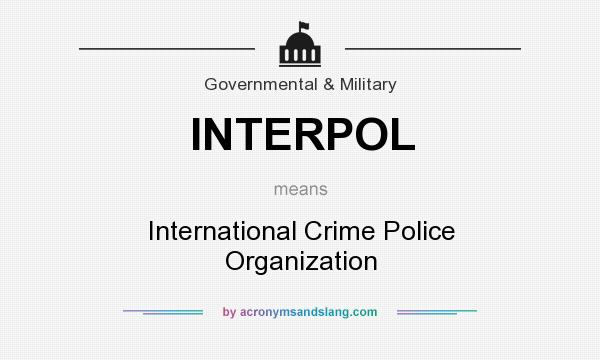 What does INTERPOL mean? It stands for International Crime Police Organization