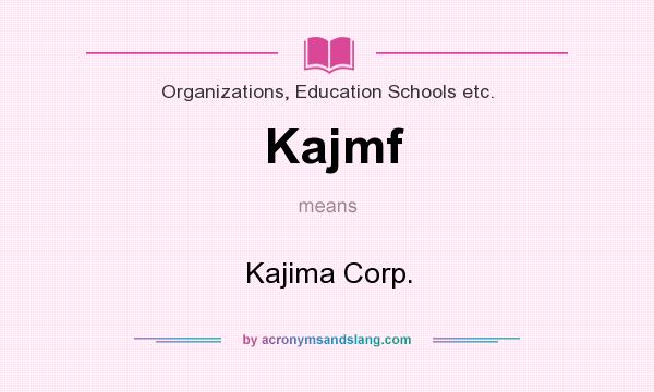 What does Kajmf mean? It stands for Kajima Corp.