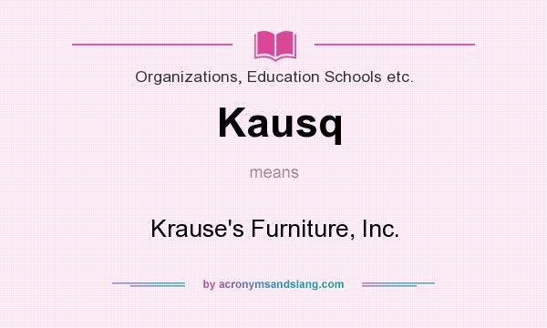What does Kausq mean? It stands for Krause`s Furniture, Inc.