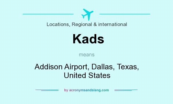 What does Kads mean? It stands for Addison Airport, Dallas, Texas, United States