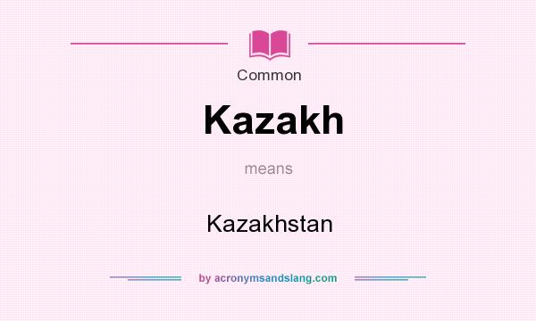 What does Kazakh mean? It stands for Kazakhstan