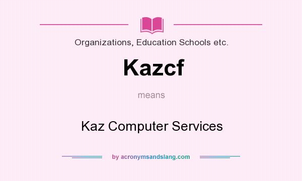 What does Kazcf mean? It stands for Kaz Computer Services