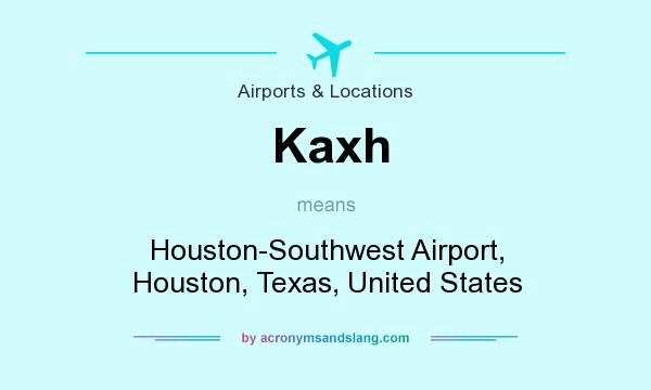 What does Kaxh mean? It stands for Houston-Southwest Airport, Houston, Texas, United States