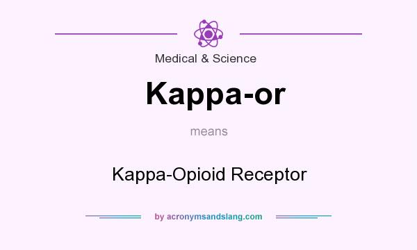 What does Kappa-or mean? It stands for Kappa-Opioid Receptor