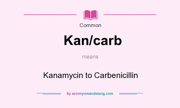 What does Kan/carb mean? It stands for Kanamycin to Carbenicillin