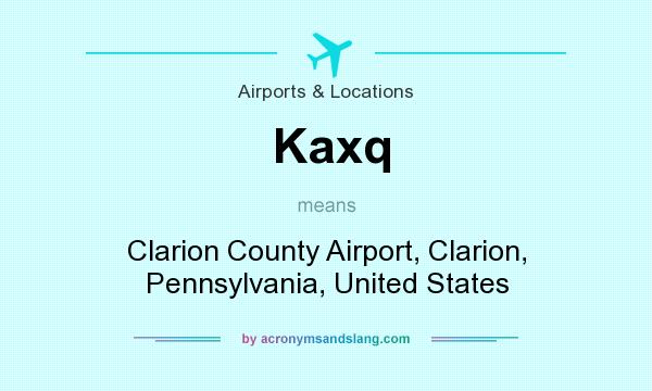 What does Kaxq mean? It stands for Clarion County Airport, Clarion, Pennsylvania, United States