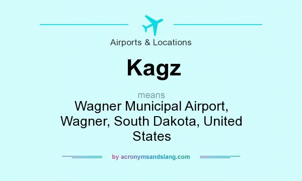 What does Kagz mean? It stands for Wagner Municipal Airport, Wagner, South Dakota, United States