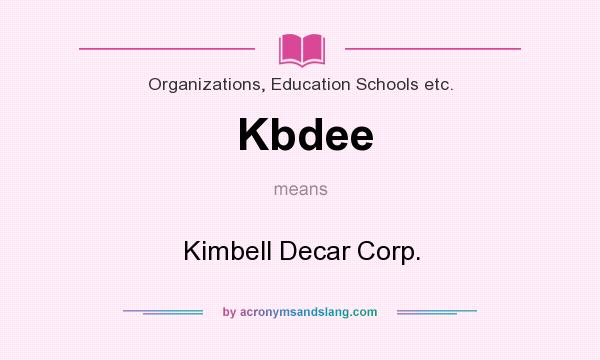 What does Kbdee mean? It stands for Kimbell Decar Corp.