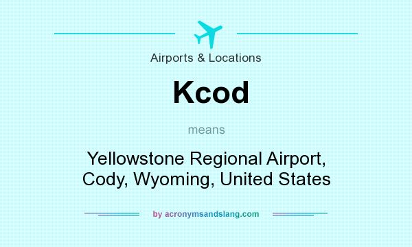 What does Kcod mean? It stands for Yellowstone Regional Airport, Cody, Wyoming, United States